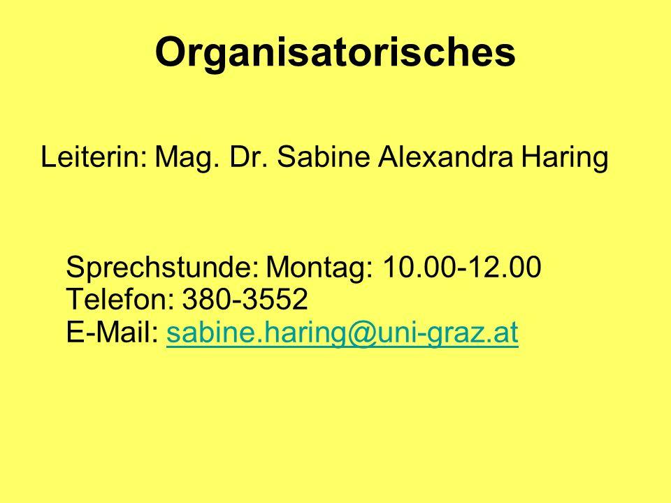 Organisatorisches Leiterin: Mag. Dr. Sabine Alexandra Haring Sprechstunde: Montag: 10.00-12.00 Telefon: 380-3552 E-Mail: sabine.haring@uni-graz.atsabi