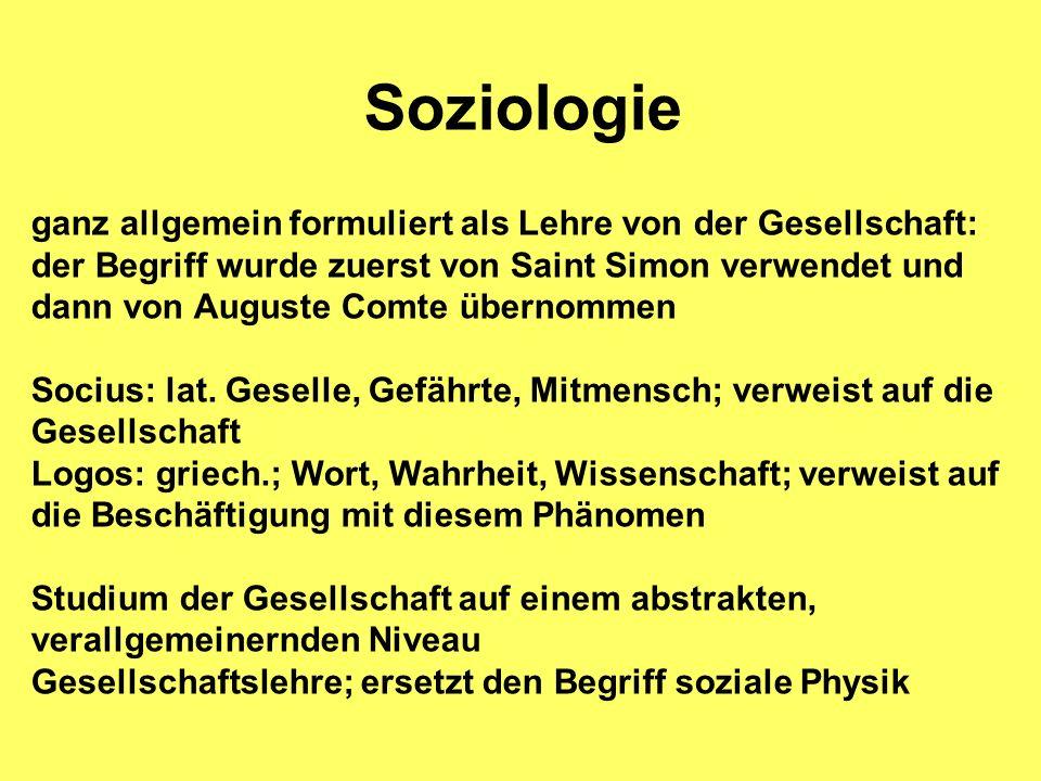 Soziologie ganz allgemein formuliert als Lehre von der Gesellschaft: der Begriff wurde zuerst von Saint Simon verwendet und dann von Auguste Comte übe