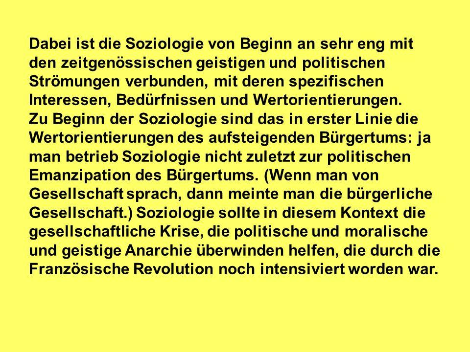 Dabei ist die Soziologie von Beginn an sehr eng mit den zeitgenössischen geistigen und politischen Strömungen verbunden, mit deren spezifischen Intere