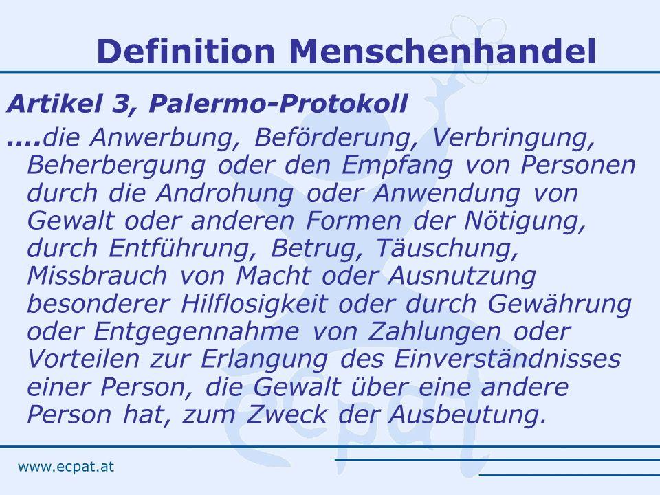 Definition Menschenhandel Artikel 3, Palermo-Protokoll ….die Anwerbung, Beförderung, Verbringung, Beherbergung oder den Empfang von Personen durch die