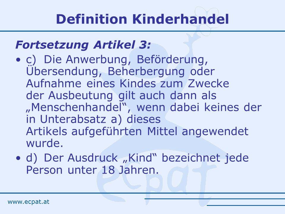 Definition Kinderhandel Fortsetzung Artikel 3: c)Die Anwerbung, Beförderung, Übersendung, Beherbergung oder Aufnahme eines Kindes zum Zwecke der Ausbe