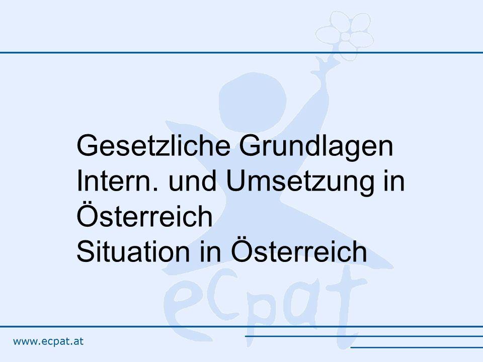 Gesetzliche Grundlagen Intern. und Umsetzung in Österreich Situation in Österreich