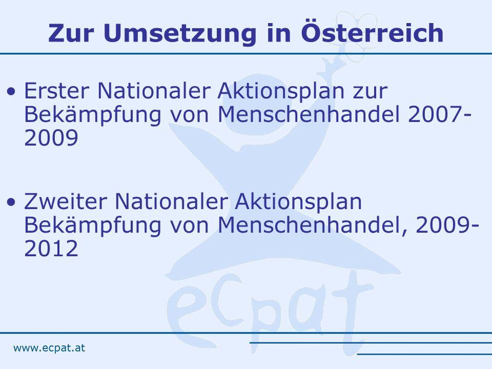 Zur Umsetzung in Österreich Erster Nationaler Aktionsplan zur Bekämpfung von Menschenhandel 2007- 2009 Zweiter Nationaler Aktionsplan Bekämpfung von M