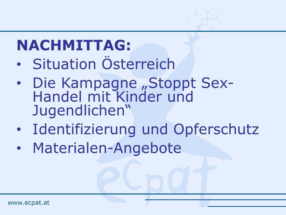 NACHMITTAG: Situation Österreich Die Kampagne Stoppt Sex- Handel mit Kinder und Jugendlichen Identifizierung und Opferschutz Materialen-Angebote