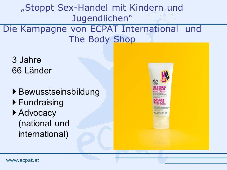 Stoppt Sex-Handel mit Kindern und Jugendlichen Die Kampagne von ECPAT International und The Body Shop 3 Jahre 66 Länder Bewusstseinsbildung Fundraisin