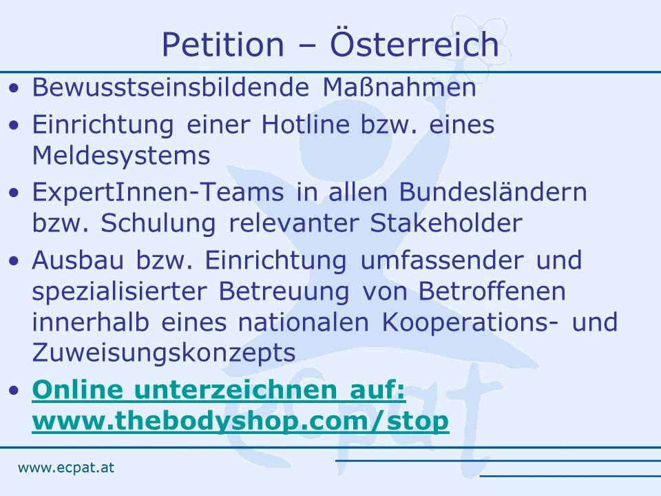 Petition – Österreich Bewusstseinsbildende Maßnahmen Einrichtung einer Hotline bzw. eines Meldesystems ExpertInnen-Teams in allen Bundesländern bzw. S