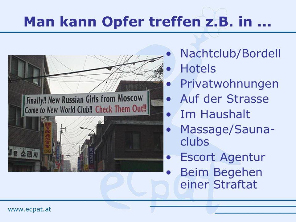 Man kann Opfer treffen z.B. in... Nachtclub/Bordell Hotels Privatwohnungen Auf der Strasse Im Haushalt Massage/Sauna- clubs Escort Agentur Beim Begehe