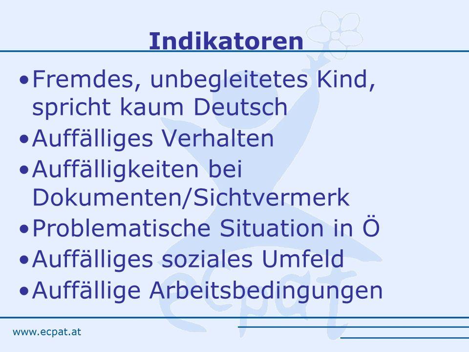 Indikatoren Fremdes, unbegleitetes Kind, spricht kaum Deutsch Auffälliges Verhalten Auffälligkeiten bei Dokumenten/Sichtvermerk Problematische Situati