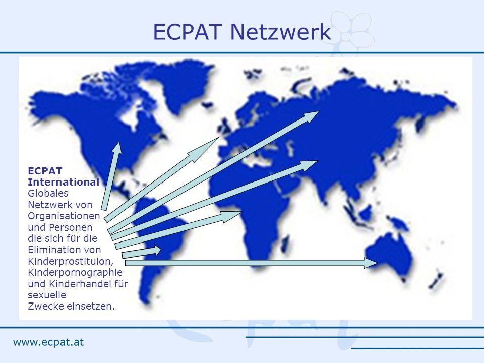 ECPAT Netzwerk ECPAT International Globales Netzwerk von Organisationen und Personen die sich für die Elimination von Kinderprostituion, Kinderpornogr