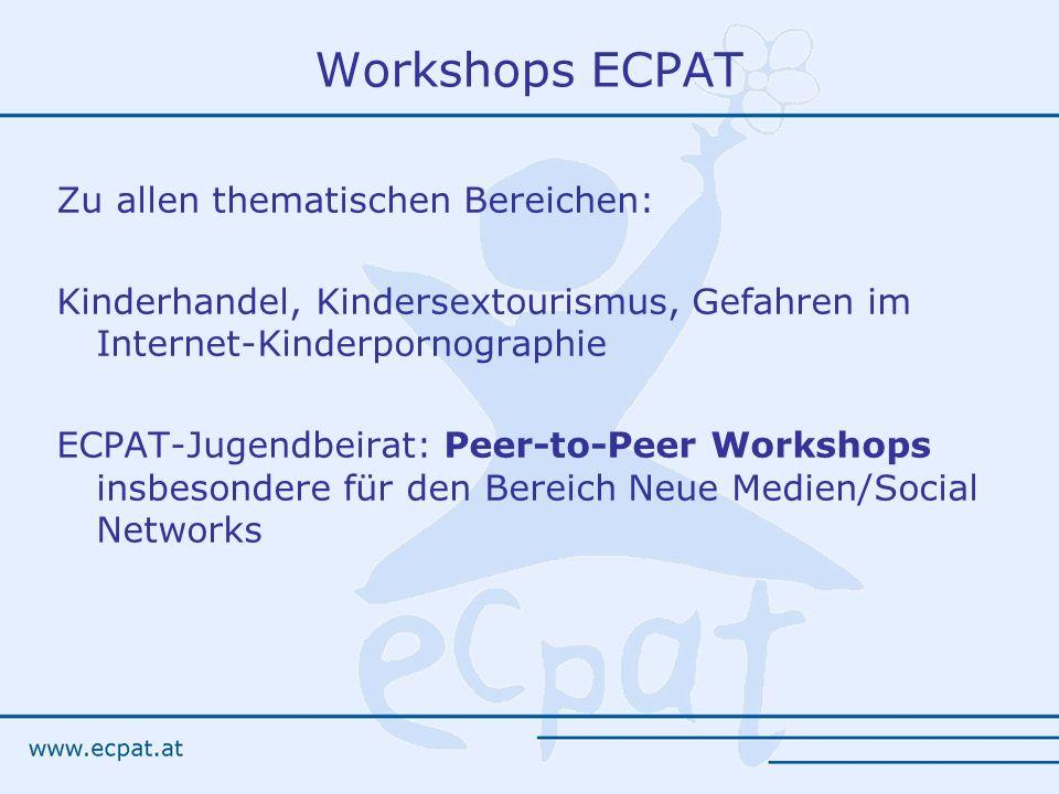 Workshops ECPAT Zu allen thematischen Bereichen: Kinderhandel, Kindersextourismus, Gefahren im Internet-Kinderpornographie ECPAT-Jugendbeirat: Peer-to