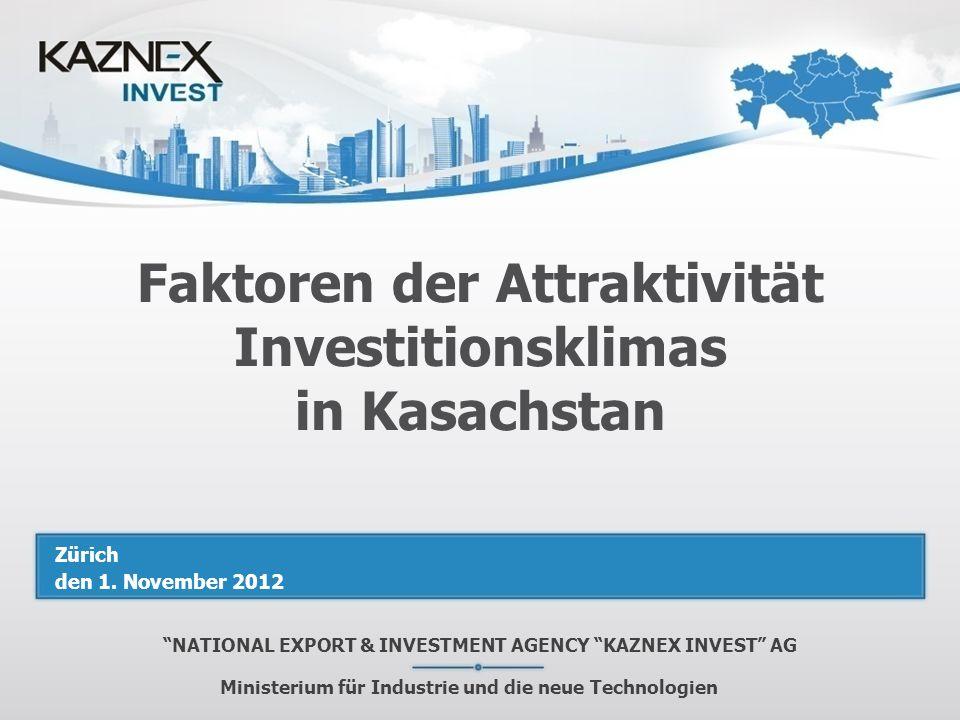 Faktoren der Attraktivität Investitionsklimas in Kasachstan NATIONAL EXPORT & INVESTMENT AGENCY KAZNEX INVEST AG Ministerium für Industrie und die neu
