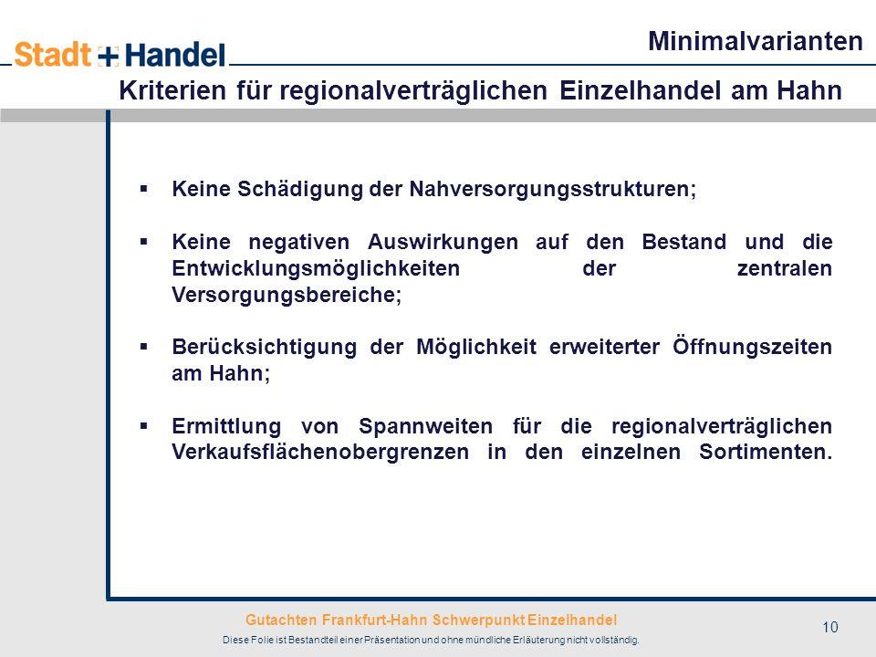 Gutachten Frankfurt-Hahn Schwerpunkt Einzelhandel Diese Folie ist Bestandteil einer Präsentation und ohne mündliche Erläuterung nicht vollständig. 10