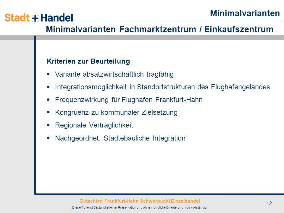 Gutachten Frankfurt-Hahn Schwerpunkt Einzelhandel Diese Folie ist Bestandteil einer Präsentation und ohne mündliche Erläuterung nicht vollständig. 12