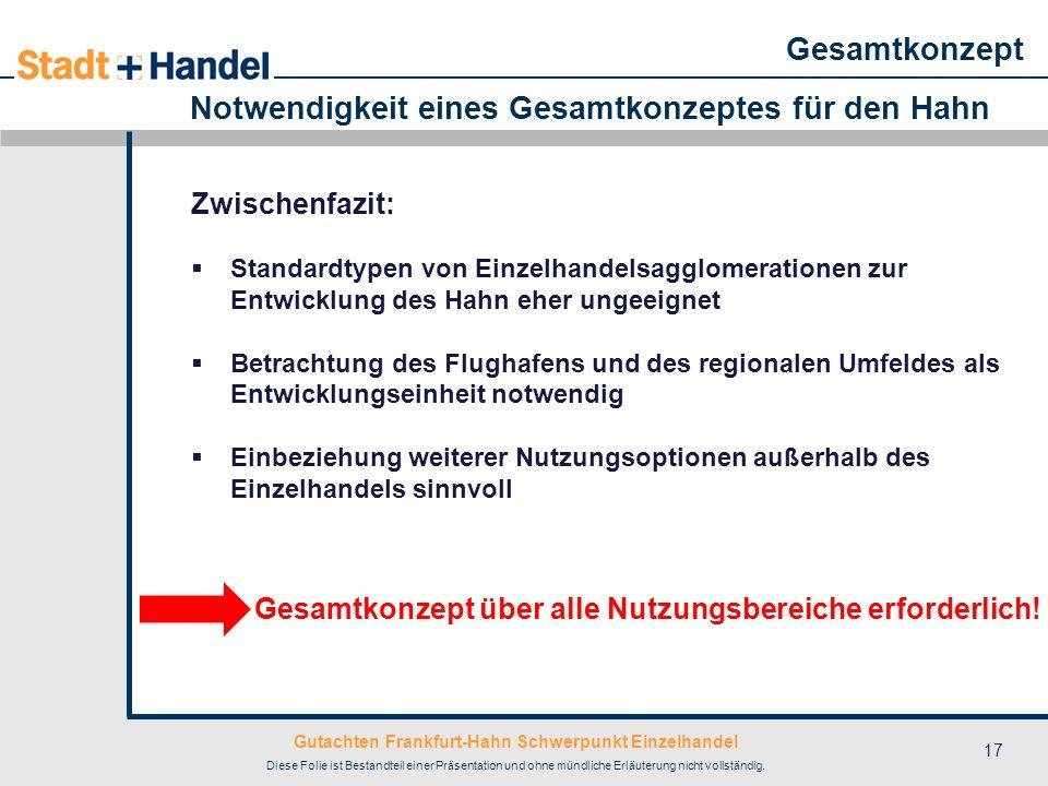 Gutachten Frankfurt-Hahn Schwerpunkt Einzelhandel Diese Folie ist Bestandteil einer Präsentation und ohne mündliche Erläuterung nicht vollständig. 17
