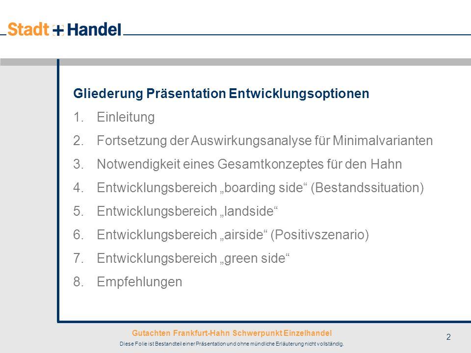 Gutachten Frankfurt-Hahn Schwerpunkt Einzelhandel Diese Folie ist Bestandteil einer Präsentation und ohne mündliche Erläuterung nicht vollständig. 2 G