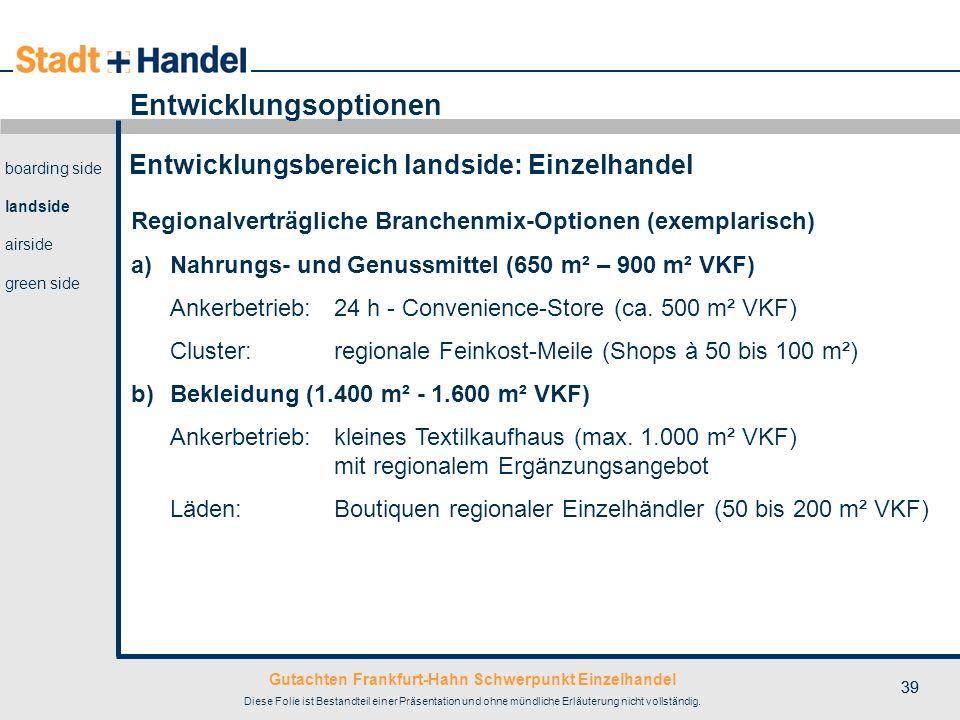 Gutachten Frankfurt-Hahn Schwerpunkt Einzelhandel Diese Folie ist Bestandteil einer Präsentation und ohne mündliche Erläuterung nicht vollständig. 39