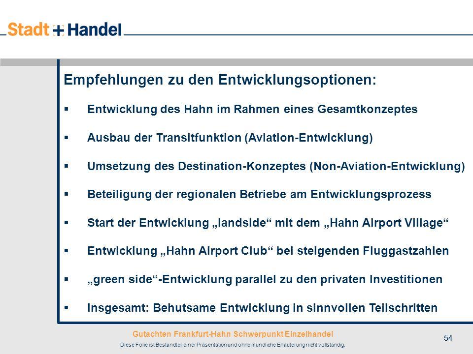 Gutachten Frankfurt-Hahn Schwerpunkt Einzelhandel Diese Folie ist Bestandteil einer Präsentation und ohne mündliche Erläuterung nicht vollständig. 54