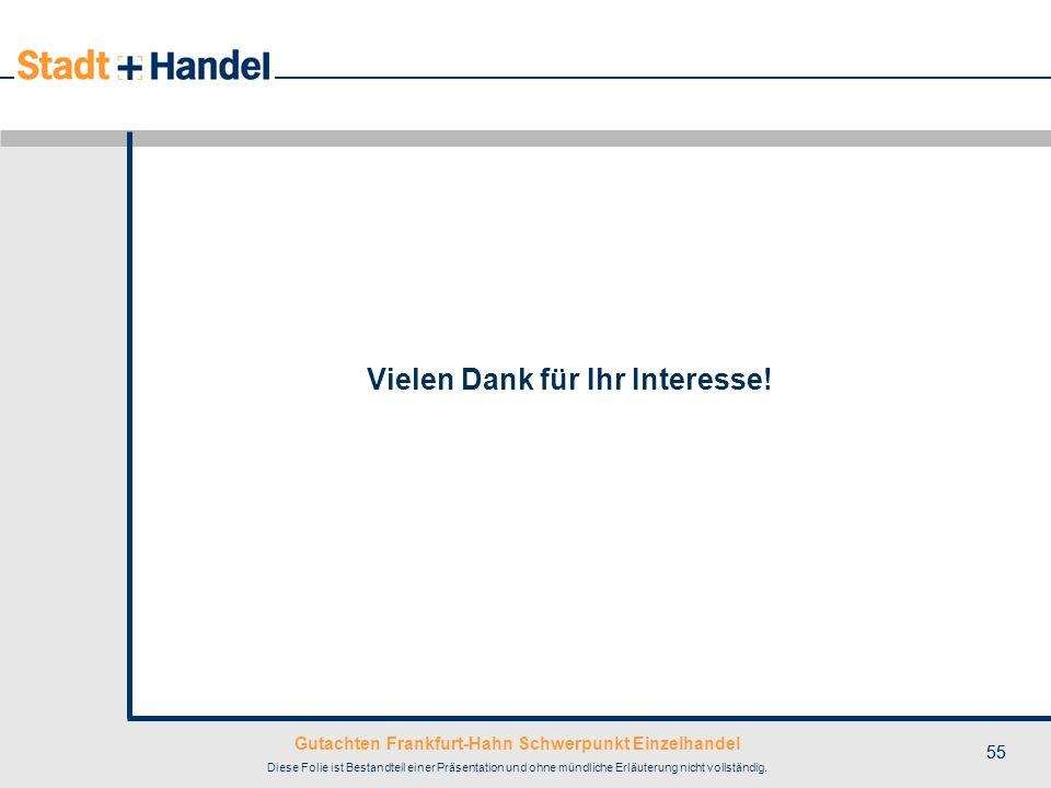 Gutachten Frankfurt-Hahn Schwerpunkt Einzelhandel Diese Folie ist Bestandteil einer Präsentation und ohne mündliche Erläuterung nicht vollständig. 55