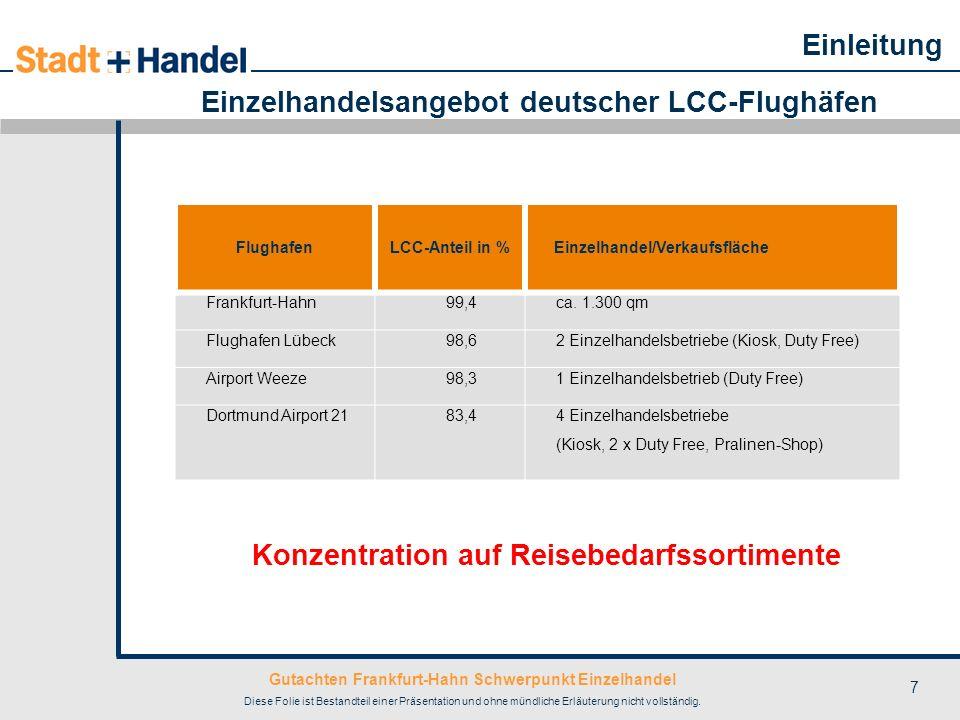 Gutachten Frankfurt-Hahn Schwerpunkt Einzelhandel Diese Folie ist Bestandteil einer Präsentation und ohne mündliche Erläuterung nicht vollständig. 7 E