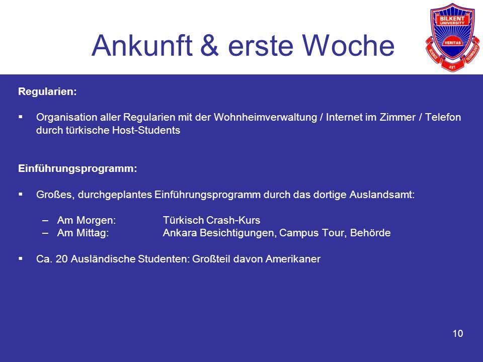 10 Ankunft & erste Woche Regularien: Organisation aller Regularien mit der Wohnheimverwaltung / Internet im Zimmer / Telefon durch türkische Host-Stud