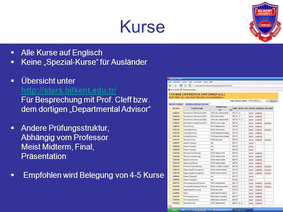 12 Kurse Alle Kurse auf Englisch Keine Spezial-Kurse für Ausländer Übersicht unter http://stars.bilkent.edu.tr/ Für Besprechung mit Prof. Cleff bzw. d