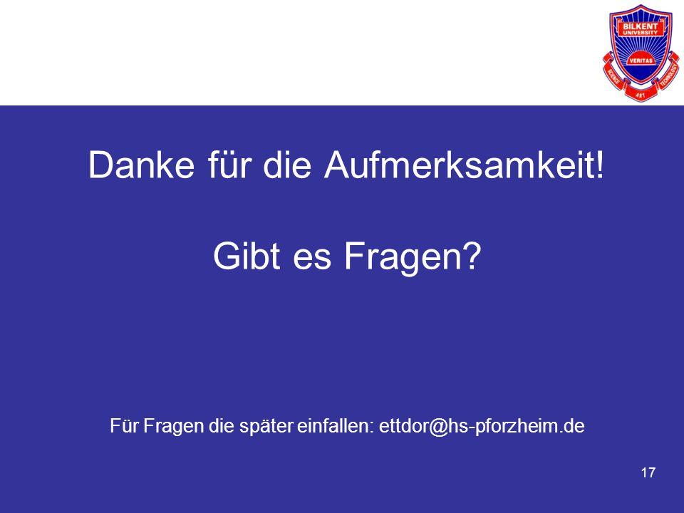 17 Danke für die Aufmerksamkeit! Gibt es Fragen? Für Fragen die später einfallen: ettdor@hs-pforzheim.de