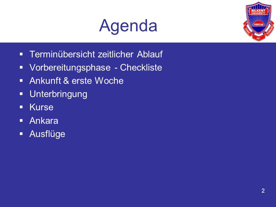 2 Agenda Terminübersicht zeitlicher Ablauf Vorbereitungsphase - Checkliste Ankunft & erste Woche Unterbringung Kurse Ankara Ausflüge