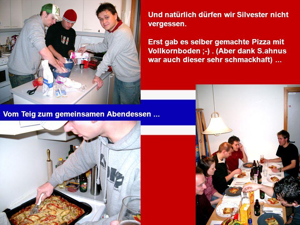Und natürlich dürfen wir Silvester nicht vergessen. Erst gab es selber gemachte Pizza mit Vollkornboden ;-). (Aber dank S.ahnus war auch dieser sehr s