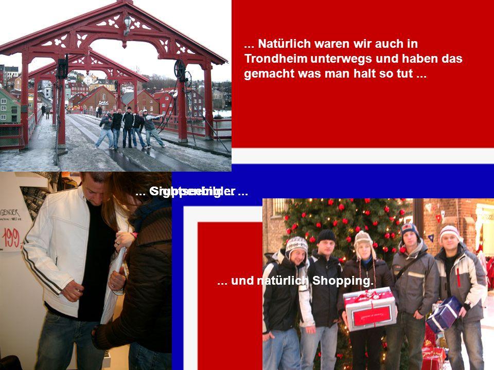 ... Natürlich waren wir auch in Trondheim unterwegs und haben das gemacht was man halt so tut... Sightseeing...... Gruppenbilder...... und natürlich S