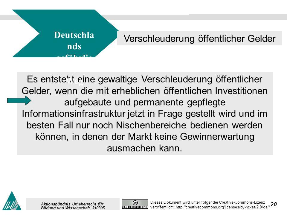 20 Dieses Dokument wird unter folgender Creative-Commons-LizenzCreative-Commons veröffentlicht: http://creativecommons.org/licenses/by-nc-sa/2.0/de//http://creativecommons.org/licenses/by-nc-sa/2.0/de// Aktionsbündnis Urheberrecht für Bildung und Wissenschaft 210305 Es entsteht eine gewaltige Verschleuderung öffentlicher Gelder, wenn die mit erheblichen öffentlichen Investitionen aufgebaute und permanente gepflegte Informationsinfrastruktur jetzt in Frage gestellt wird und im besten Fall nur noch Nischenbereiche bedienen werden können, in denen der Markt keine Gewinnerwartung ausmachen kann.