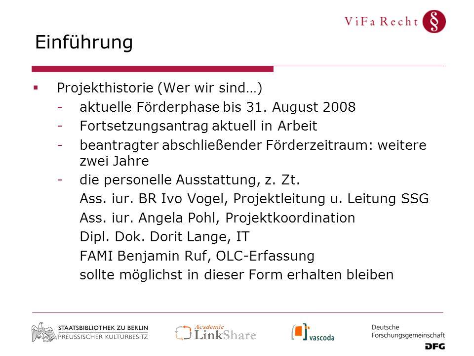 Einführung Projekthistorie (Wer wir sind…) -aktuelle Förderphase bis 31. August 2008 -Fortsetzungsantrag aktuell in Arbeit -beantragter abschließender