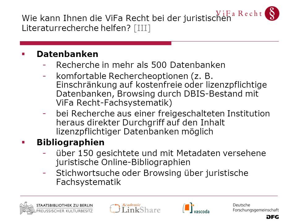 Wie kann Ihnen die ViFa Recht bei der juristischen Literaturrecherche helfen? [III] Datenbanken -Recherche in mehr als 500 Datenbanken -komfortable Re