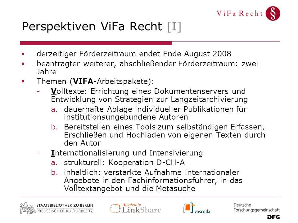 Perspektiven ViFa Recht [I] derzeitiger Förderzeitraum endet Ende August 2008 beantragter weiterer, abschließender Förderzeitraum: zwei Jahre Themen (