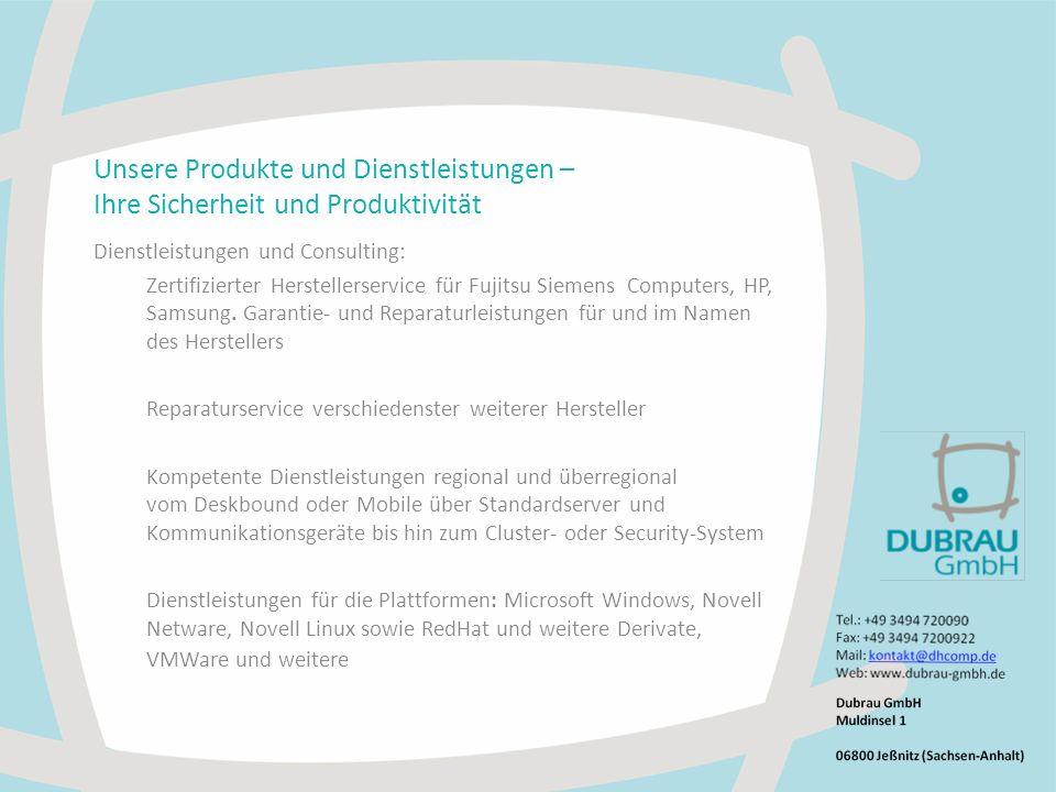 Unsere Produkte und Dienstleistungen – Ihre Sicherheit und Produktivität Dienstleistungen und Consulting: Zertifizierter Herstellerservice für Fujitsu Siemens Computers, HP, Samsung.