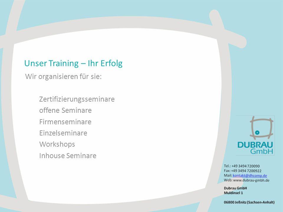 Unser Training – Ihr Erfolg Wir organisieren für sie: Zertifizierungsseminare offene Seminare Firmenseminare Einzelseminare Workshops Inhouse Seminare