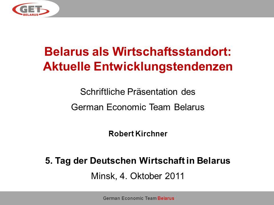 German Economic Team Belarus Belarus als Wirtschaftsstandort: Aktuelle Entwicklungstendenzen Schriftliche Präsentation des German Economic Team Belaru