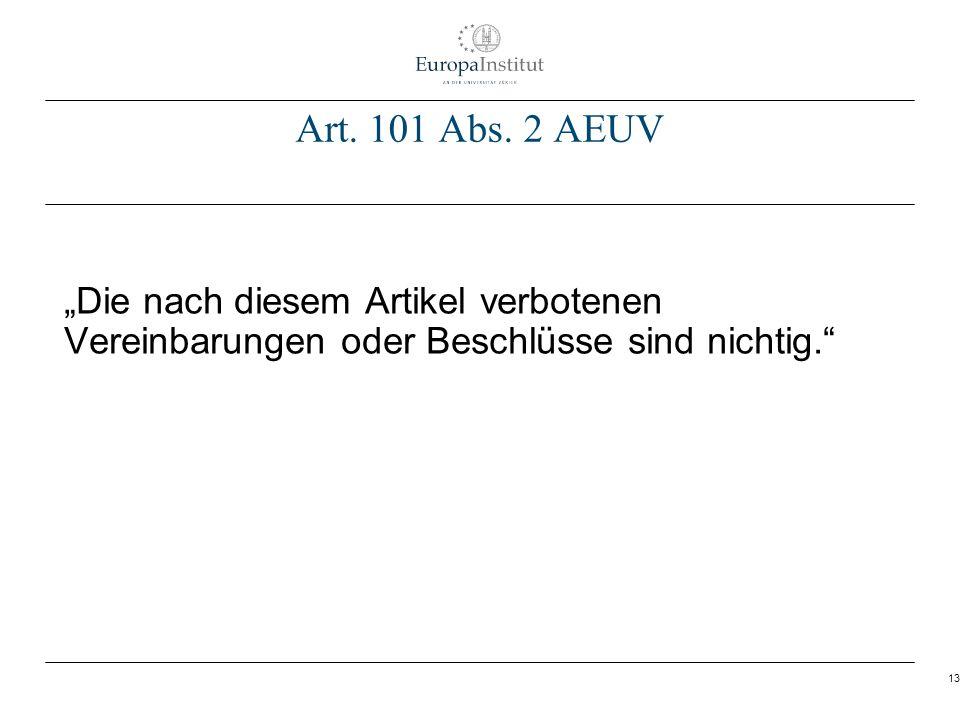 13 Art. 101 Abs. 2 AEUV Die nach diesem Artikel verbotenen Vereinbarungen oder Beschlüsse sind nichtig.