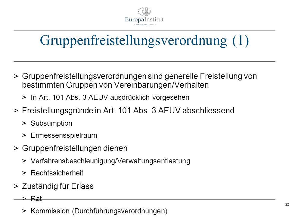 22 Gruppenfreistellungsverordnung (1) > Gruppenfreistellungsverordnungen sind generelle Freistellung von bestimmten Gruppen von Vereinbarungen/Verhalt