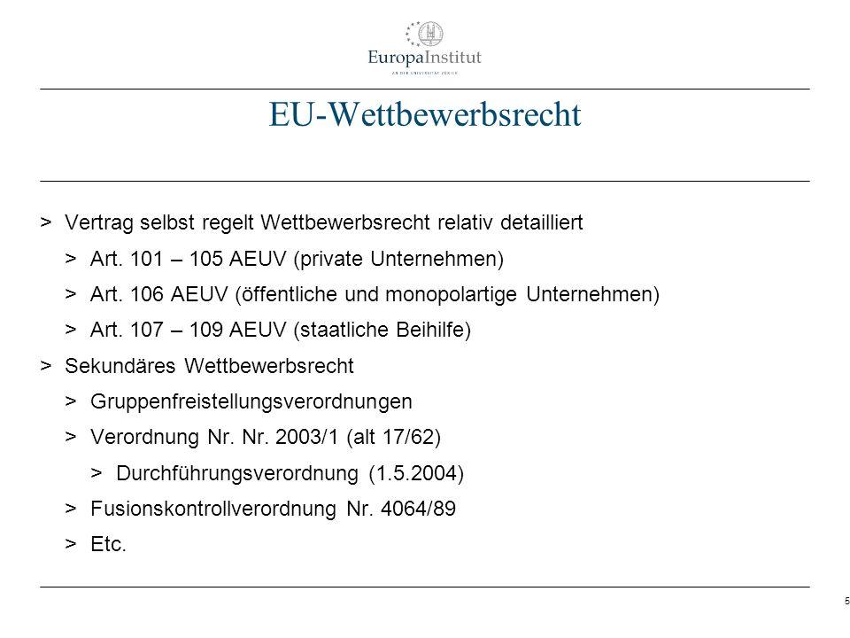 6 Allgemeine Merkmale des EU-Wettbewerbsrecht > Wettbewerbsrecht Gegenstück zu Grundfreiheiten > 3 zentrale Bereiche für private Unternehmen > Kartellverbot (101) > Marktmissbrauch (102) > Fusionskontrolle (FKVO) > Massstab wirksamer Wettbewerb > Industriepolitik.