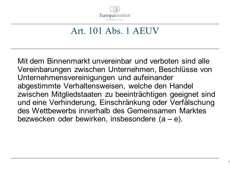 7 Art. 101 Abs. 1 AEUV Mit dem Binnenmarkt unvereinbar und verboten sind alle Vereinbarungen zwischen Unternehmen, Beschlüsse von Unternehmensvereinig