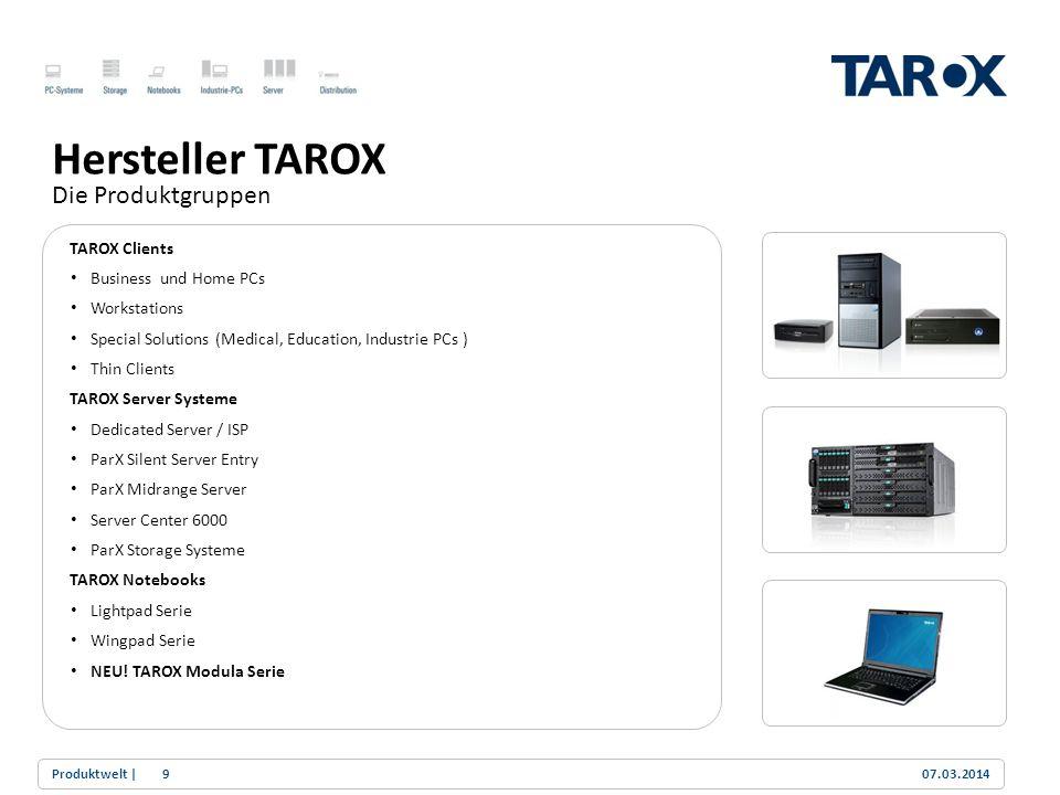 Trend Line TAROX Modula Notebooks Die neue TAROX Business-Plattform TAROX - die Professional Notebook Serie 2010 / 2011 3 Verschiedene Modelle für unterschiedliche Ansprüche 13,3 LUV Notebook – für Ultra Mobilität 15,6 mit Core i3 Prozessor – der Klassiker 15,6 mit Core i5 Prozessor und NVIDIA Grafik – Power Besonderheit : 3 Modelle – one docking station 3 Modelle – one famous family design Besonderheit: Verfügbarkeit von Q2 2010 bis Q2 2011 Neueste Intel Plattform Angelehnt an Bedürfnisse professioneller Anwender 07.03.2014Produktwelt |10