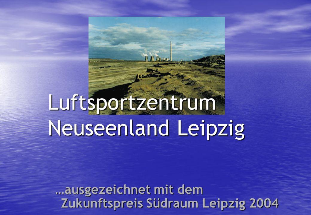 Luftsportzentrum Neuseenland Leipzig …ausgezeichnet mit dem Zukunftspreis Südraum Leipzig 2004