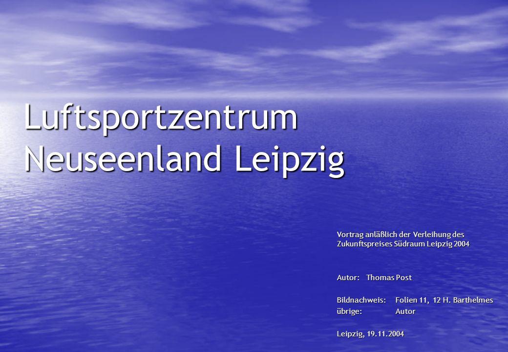Luftsportzentrum Neuseenland Leipzig Vortrag anläßlich der Verleihung des Zukunftspreises Südraum Leipzig 2004 Autor:Thomas Post Bildnachweis:Folien 1