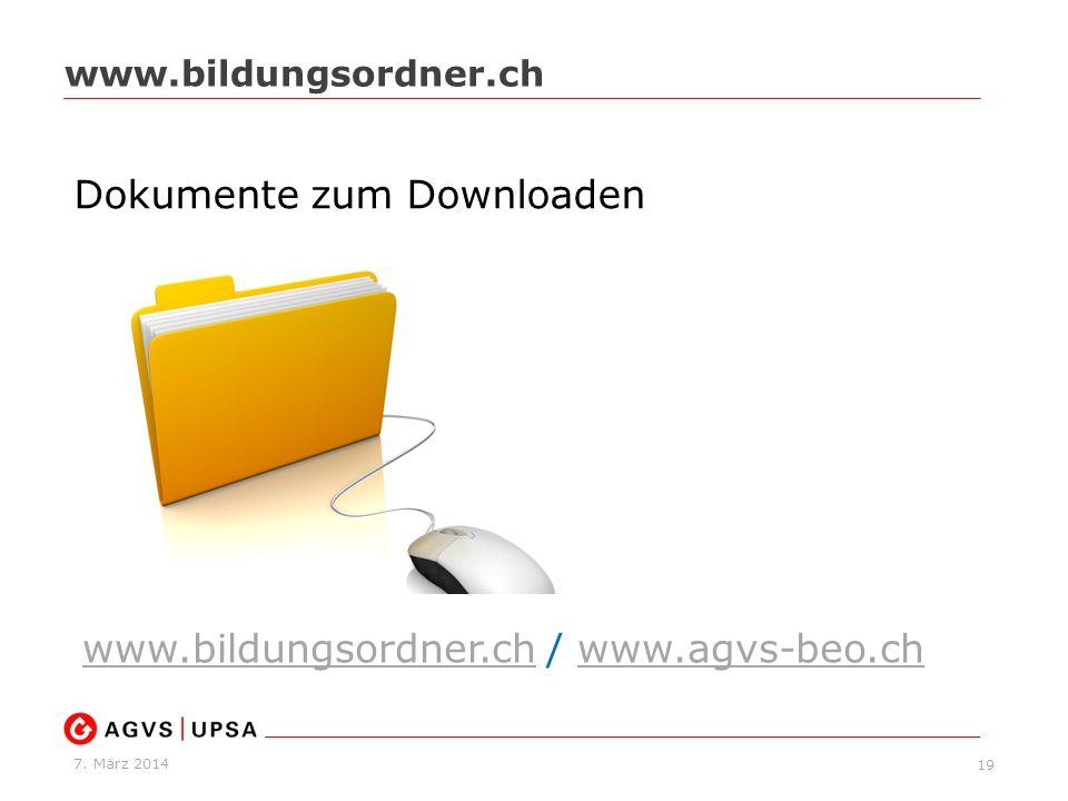 7. März 2014 19 www.bildungsordner.ch Dokumente zum Downloaden www.bildungsordner.chwww.bildungsordner.ch / www.agvs-beo.chwww.agvs-beo.ch
