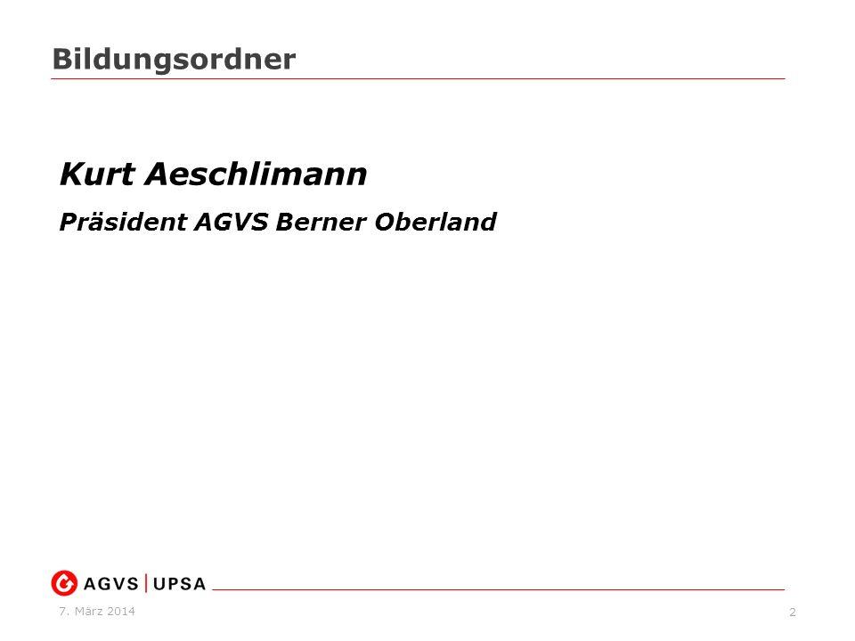 7. März 2014 2 Bildungsordner Kurt Aeschlimann Präsident AGVS Berner Oberland