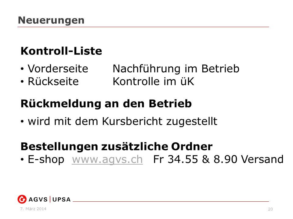 7. März 2014 20 Neuerungen Kontroll-Liste VorderseiteNachführung im Betrieb RückseiteKontrolle im üK Rückmeldung an den Betrieb wird mit dem Kursberic