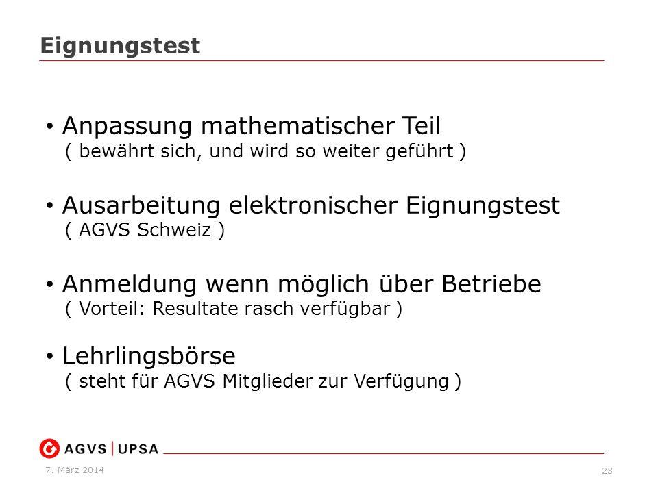 7. März 2014 23 Eignungstest Anpassung mathematischer Teil ( bewährt sich, und wird so weiter geführt ) Ausarbeitung elektronischer Eignungstest ( AGV