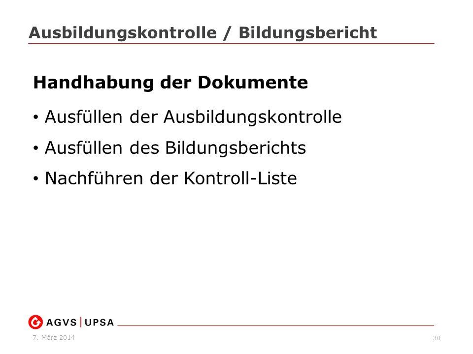 7. März 2014 30 Ausbildungskontrolle / Bildungsbericht Handhabung der Dokumente Ausfüllen der Ausbildungskontrolle Ausfüllen des Bildungsberichts Nach