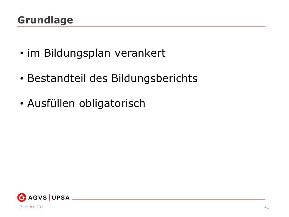 7. März 2014 41 Grundlage im Bildungsplan verankert Bestandteil des Bildungsberichts Ausfüllen obligatorisch