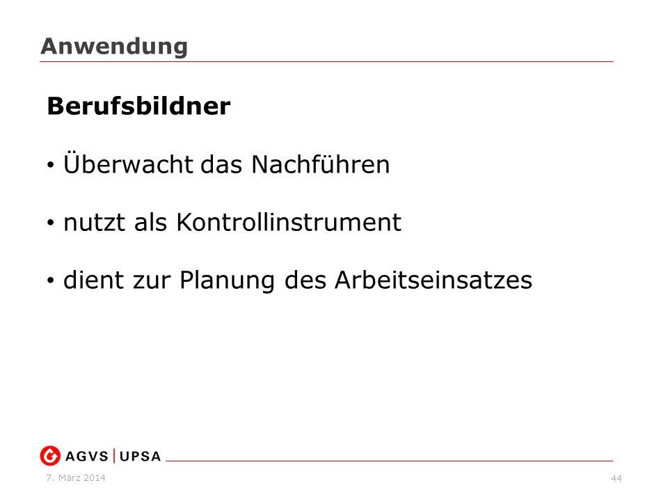 7. März 2014 44 Anwendung Berufsbildner Überwacht das Nachführen nutzt als Kontrollinstrument dient zur Planung des Arbeitseinsatzes